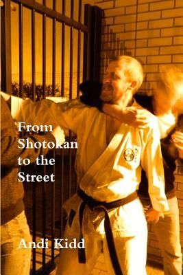 From Shotokan to the Street  by  Andi Kidd