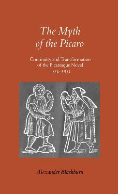 The Myth of the Picaro: Continuity and Transformation of the Picaresque Novel, 1554-1954  by  Alexander Blackburn