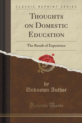 Thoughts on Domestic Education: The Result of Experience  by  Unknown author