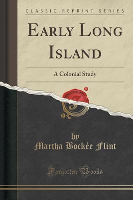 Early Long Island: A Colonial Study  by  Martha Bockee Flint