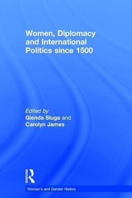 Women, Diplomacy and International Politics Since 1500 Glenda Sluga
