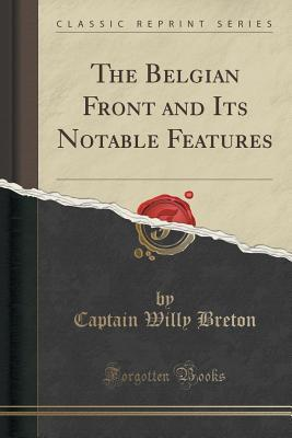 The Belgian Front and Its Notable Features Captain Willy Breton