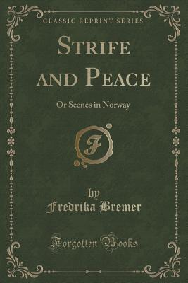 Strife and Peace: Or Scenes in Norway  by  Fredrika Bremer