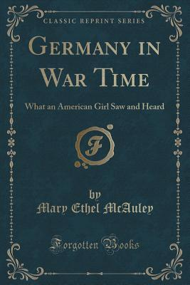 Germany in War Time: What an American Girl Saw and Heard  by  Mary Ethel McAuley