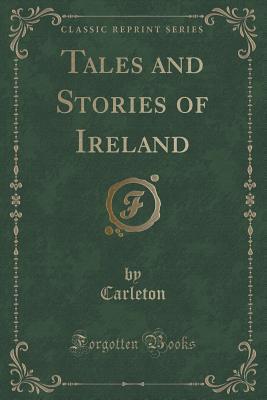 Tales and Stories of Ireland Carleton Carleton