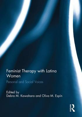 Feminist Therapy with Latina Women: Personal and Social Voices Debra M. Kawahara