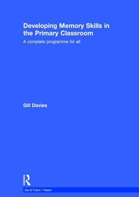 Developing Memory Skills in the Primary Classroom: A Complete Programme for All  by  Gill Davies