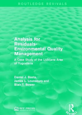 Analysis for Residuals-Environmental Quality Management: A Case Study of the Ljubljana Area of Yugoslavia  by  Daniel J Basta