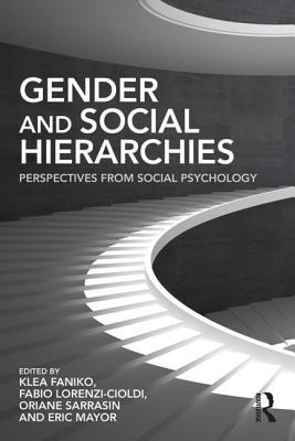 Gender and Social Hierarchies: Perspectives from Social Psychology  by  Klea Faniko
