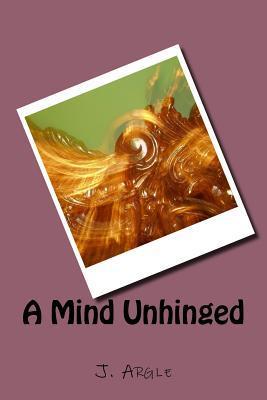 A Mind Unhinged J Argle