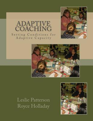 Adaptive Coaching: Setting Conditions for Adaptive Capacity  by  Royce Holladay