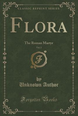 Flora, Vol. 2: The Roman Martyr Unknown author