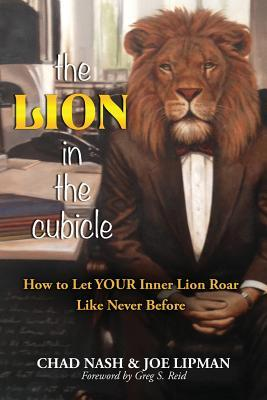 The Lion in the Cubicle: How to Let Your Inner Lion Roar Like Never Before  by  Joe Lipman