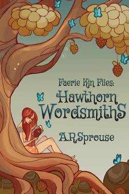 Faerie Kin Files: Hawthorn Wordsmiths A R Sprouse