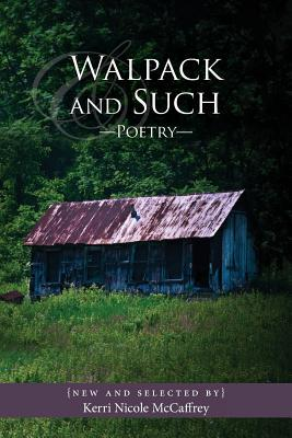 Walpack and Such--Poetry: New and Selected: By Kerri Nicole McCaffrey Kerri Nicole McCaffrey
