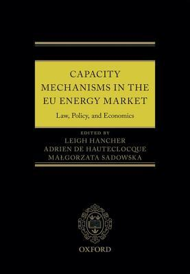 Capacity Mechanisms in Eu Energy Markets: Law, Policy, and Economics Leigh Hancher