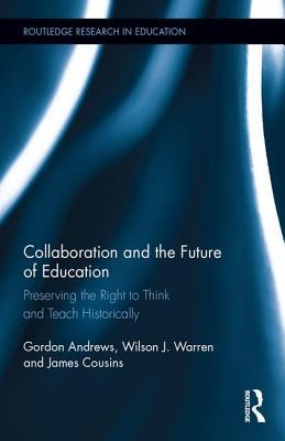 Collaboration and the Future of Education: Preserving the Right to Think and Teach Historically  by  Gordon Andrews
