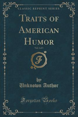 Traits of American Humor, Vol. 1 of 3  by  Forgotten Books