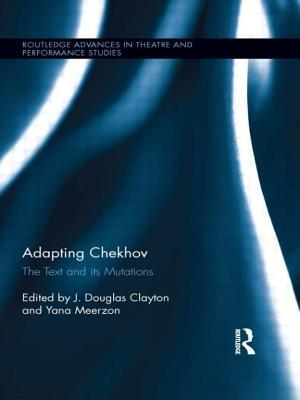 Adapting Chekhov: The Text and Its Mutations  by  J Douglas Clayton