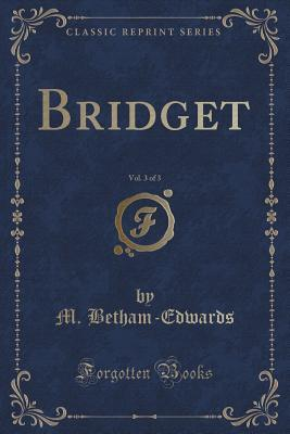 Bridget, Vol. 3 of 3 M Betham-Edwards
