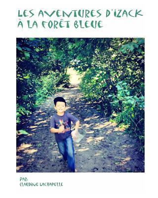 Les Aventures DYzack a la Foret Bleue  by  Claudine LaChapelle