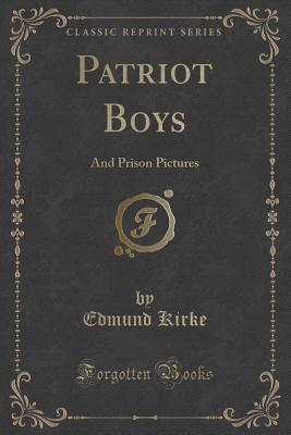 Patriot Boys: And Prison Pictures  by  Edmund Kirke
