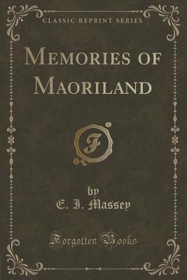 Memories of Maoriland  by  E.I. Massey