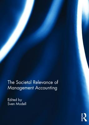 The Societal Relevance of Management Accounting  by  Sven Modell