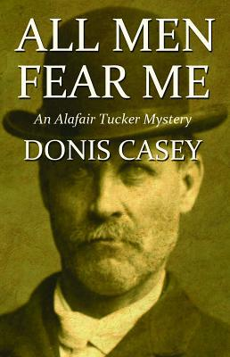 All Men Fear Me: An Alafair Tucker Mystery  by  Donis Casey