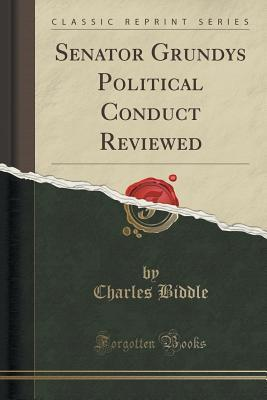 Senator Grundys Political Conduct Reviewed Charles Biddle  Jr