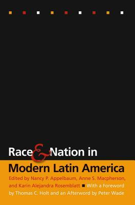 Race And Nation In Modern Latin America  by  Nancy P. Appelbaum