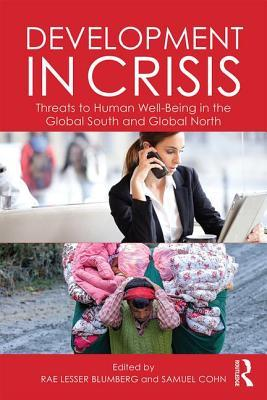 Development in Crisis: Threats to Human Well-Being in the Global South and Global North Rae Lesser Blumberg