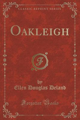 Oakleigh  by  Ellen Douglas Deland
