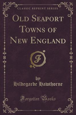 Old Seaport Towns of New England  by  Hildegarde Hawthorne