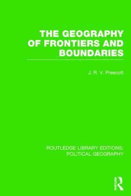 The Geography of Frontiers and Boundaries  by  J R V Prescott