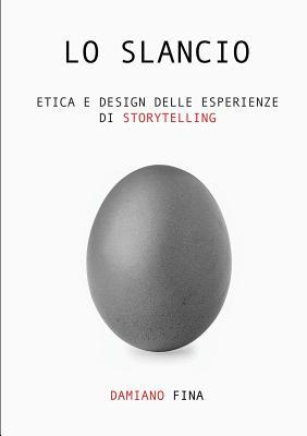 Lo Slancio. Etica E Design Delle Esperienze Di Storytelling. Damiano Fina