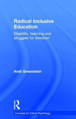Inclusive Radical Pedagogy: An Interdisciplinary Approach to Education, Disability and Liberation  by  Anat Greenstein