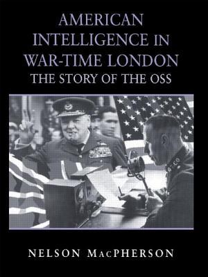 American Intelligence in War-Time London: The Story of the OSS Nelson MacPherson