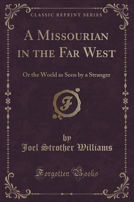 A Missourian in the Far West: Or the World as Seen a Stranger by Joel Strother Williams