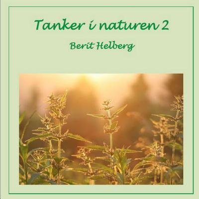 Tanker I Naturen 2  by  Berit Helberg