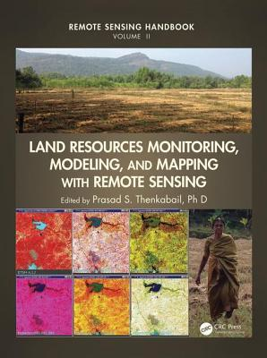 Land Resources Monitoring, Modeling, and Mapping with Remote Sensing Prasad S Thenkabail Ph D