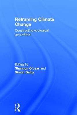 Reframing Climate Change: Constructing Ecological Geopolitics  by  Shannon OLear