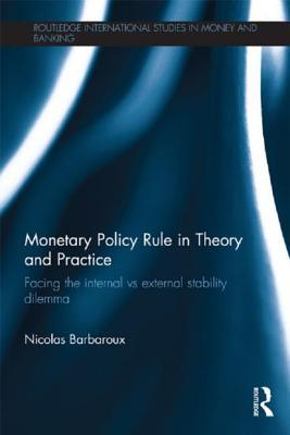 Monetary Policy Rule in Theory and Practice: Facing the Internal Vs External Stability Dilemma  by  Nicolas Barbaroux