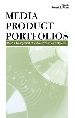 Media Product Portfolios: Issues in Management of Multiple Products and Services  by  Robert G. Picard