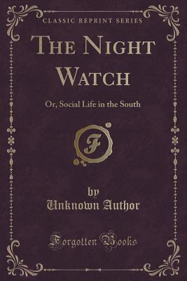 The Night Watch: Or, Social Life in the South Unknown author