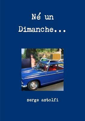 Ne Un Dimanche...  by  Serge Astolfi