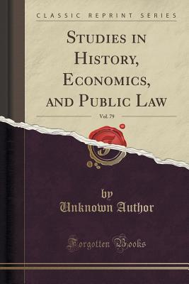 Studies in History, Economics, and Public Law, Vol. 79 Unknown author