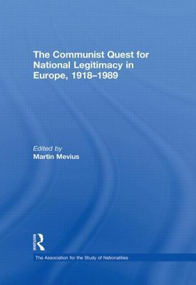 The Communist Quest for National Legitimacy in Europe, 1918-1989 Martin Mevius