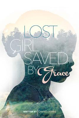 Lost Girl Saved  by  Grace by Chanel Dionne