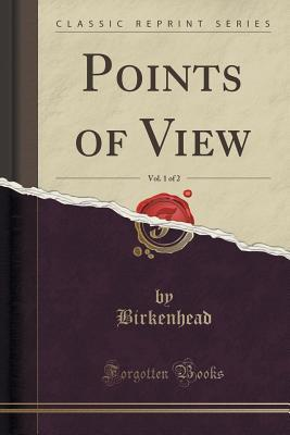 Points of View, Vol. 1 of 2 Frederick Edwin Smith Birkenhead